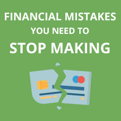 Financial Mistakes You Need to Stop Making