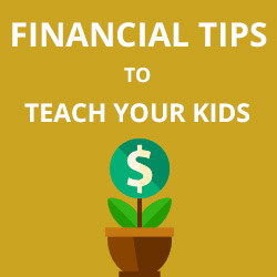 Top 10 Financial Tips to Teach Your Kids